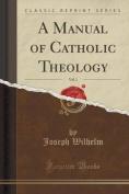A Manual of Catholic Theology, Vol. 1