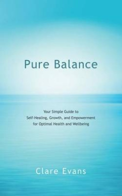 Pure Balance: Your Simple Guide to Self-Healing, Growth, and Empowerment for Optimal Health and Wellbeing