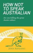 How Not to Speak Australian