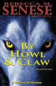 By Howl & Claw  : 5 Werewolf Stories
