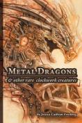 Metal Dragons & Other Rare Clockwork Creatures