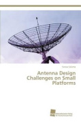 Antenna Design Challenges on Small Platforms