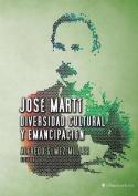 Jose Marti, Diversidad Cultural y Emancipacion [Spanish]