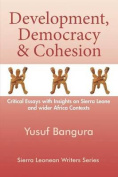 Development, Democracy and Cohesion. Critical Essays with Insights on Sierra Leone and Wider Africa Contexts