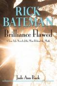Rick Bateman - Brilliance Flawed