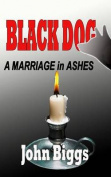 Black Dog - A Marriage in Ashes