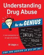 Understanding Drug Abuse for the Genius
