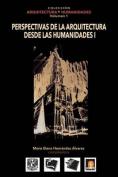 Volumen 1 Perspectivas de La Arquitectura Desde Las Humanidades I [Spanish]