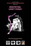 Volumen 6 Arquitectura, Lugar y Ciudad I [Spanish]