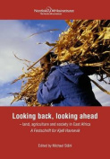 Looking Back, Looking Ahead - Land, Agriculture and Society in East Africa, a Festschrift for Kjell Havnevik