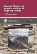 Chemical, Physical and Temporal Evolution of Magmatic Systems