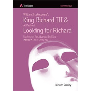 Top Notes: William Shakespeare's King Richard III and Al Pacino's Looking for Richard (Study notes for Advanced English