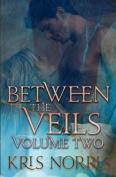 Between the Veils: Volume Two