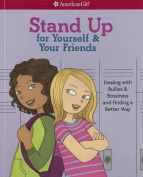 Stand Up for Yourself & Your Friends  : Dealing with Bullies & Bossiness and Finding a Better Way