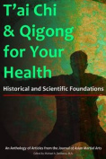 T'Ai Chi & Qigong for Your Health  : Historical and Scientific Foundations