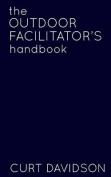 The Outdoor Facilitator's Handbook