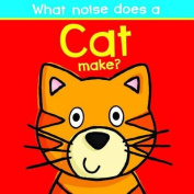 What Noise Does a Cat Make? (What Noise Does A....) [Board book]