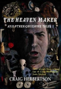 The Heaven Maker and Other Gruesome Tales