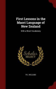 First Lessons in the Maori Language of New Zealand