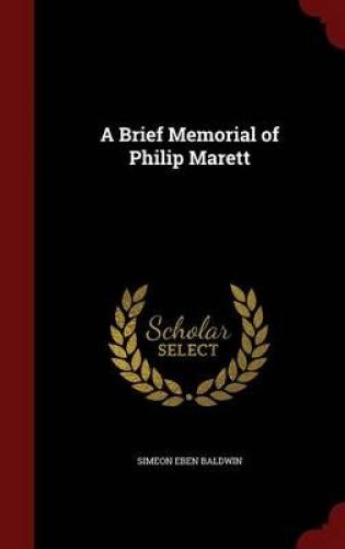 A Brief Memorial of Philip Marett by Simeon Eben Baldwin.