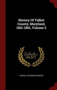 History of Talbot County, Maryland, 1661-1861, Volume 2