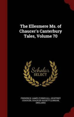 Download The Ellesmere Ms. of Chaucer's Canterbury Tales, Volume 70 Epub