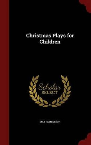 Christmas plays for children scholar s choice edition by may