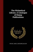 The Philatelical Library. a Catalogue of Stamp Publications