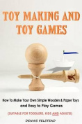 Toy Making and Toy Games