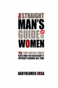 The Straight Man's Guide to Women
