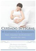 Cuidado Integral de Enfermeria a la Embarazada, Parto, Puerperio, El Recien Nacido y Menores de 5 Anos [Spanish]