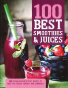 100 Best Smoothies & Juices  : 100 Fresh and Nutritious Recipes to Keep You Feeling Healthy and Energized