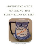 Advertising A to Z Featuring the Blue Willow Pattern