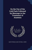 On the Use of the Cold Pack Followed by Massage in the Treatment of Anaemia