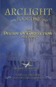 Arclight Book One - The Decade of Correction