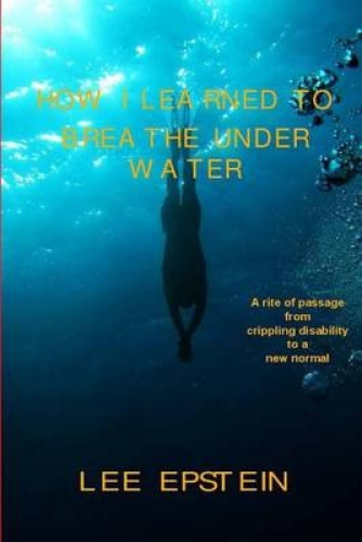 How I Learned to Breathe Under Water: A Rite of Passage from Crippling Disabilit