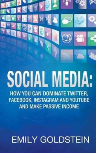 Social Media: How You Can Dominate Twitter, Facebook ...
