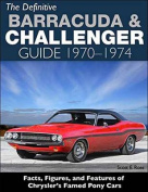The Definitive Plymouth Barracuda and Dodge Challenger Guide