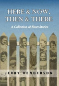 Here & Now, Then & There  : A Collection of Short Stories