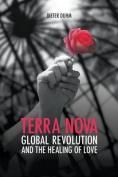 Terra Nova. Global Revolution and the Healing of Love