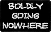 Boldly Going Nowhere Embroidered Patch 8cm x 5cm