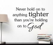 Never hold on to anything tighter than you're holding on to God cute Wall Vinyl Religious Inspirational Quote lettering Art Saying Sticker stencil nursery wall decor