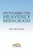 On Pleasing the Heavenly Bridegroom