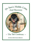 Dr.Sam's Midlife Crisis and Recovery the Tail Continues
