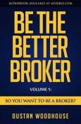 Be the Better Broker, Volume 1