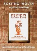 Rokitno-Wolyn and Surroundings - Memorial Book and Testimony Translation of Rokitno (Volin) Ve-Ha-Seviva; Sefer Edut Ve-Zikaron