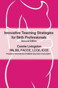 Innovative Teaching Strategies for Birth Professionals , 2nd Edition