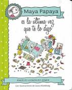 Maya Papaya, Es La Ultima Vez Que Te Lo Digo [Spanish]