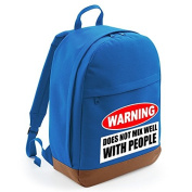 WARNING- DOES NOT MIX WELL WITH PEOPLE- Funny Grump, BackPack Unisex Rucksack Bag