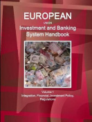 Eu Investment and Banking System Handbook Volume 1 Integration, Financial, Investment Policy, Regulations